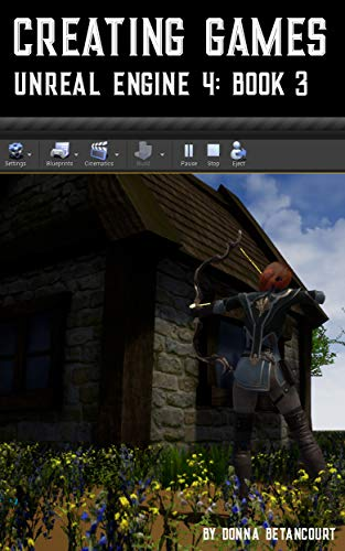 Creating Games Unreal Engine 4: Book 3