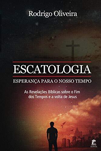 Escatologia, Esperança para o Nosso Tempo: As revelações Bíblicas sobre o fim dos tempos e a volta de Jesus