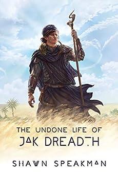 The Undone Life of Jak Dreadth by [Shawn Speakman]