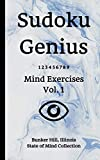 Sudoku Genius Mind Exercises Volume 1: Bunker Hill, Illinois State of Mind Collection
