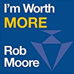 I'm Worth More                   By:                                                                                                                                 Rob Moore                               Narrated by:                                                                                                                                 Rob Moore                      Length: 6 hrs and 27 mins     102 ratings     Overall 4.7