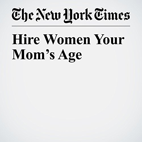 Hire Women Your Mom's Age   Sally Koslow