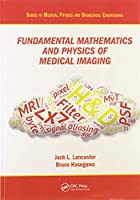 Fundamental Mathematics and Physics of Medical Imaging