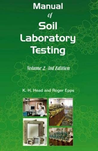 Manual of Soil Laboratory Testing, Third Edition: Volume Two: Permeability, Shear Strength and Compressibility Tests