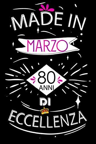 Made In Marzo 80 Anni Di Eccellenza: Idee regalo uomo, Compleanno idee regalo 80 anni Libro...