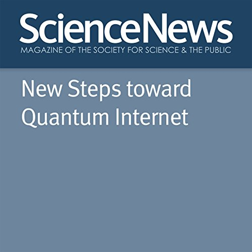 New Steps Toward Quantum Internet                   By:                                                                                                                                 Emily Conover                               Narrated by:                                                                                                                                 Jamie Renell                      Length: 4 mins     Not rated yet     Overall 0.0