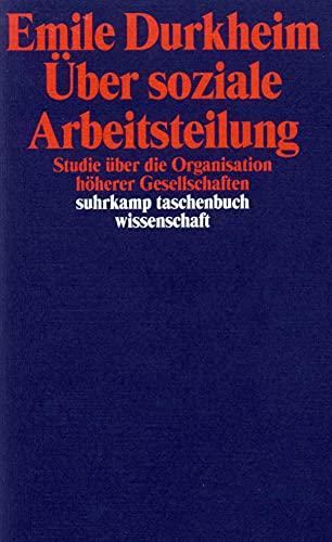 Über soziale Arbeitsteilung: Studie über die Organisation höherer Gesellschaften (suhrkamp taschenbuch wissenschaft)