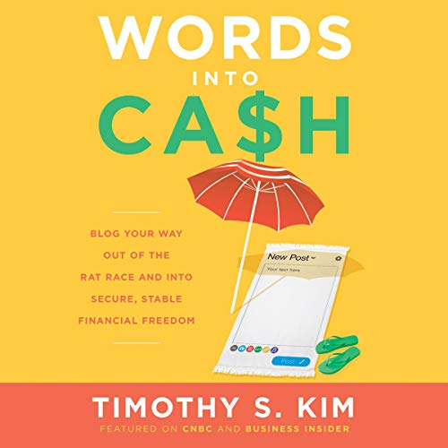 Words into Cash     Blog Your Way Out of the Rat Race and Into Secure, Stable Financial Freedom              By:                                                                                                                                 Timothy S. Kim                               Narrated by:                                                                                                                                 Todd Haberkorn                      Length: 2 hrs and 59 mins     Not rated yet     Overall 0.0