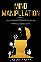 Mind Manipulation: 2 Books in 1. The Art of Mental Manipulation Through a Pratical Guide to Influence and Improve the Mental Control of People and Increase Your Conversation Capacity