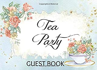 Tea Party Guest Book: Guestbook sign in for Bridal Shower, Afternoon Tea, Baby Shower, Birthday, Retirement, or Little Girl's Special Day