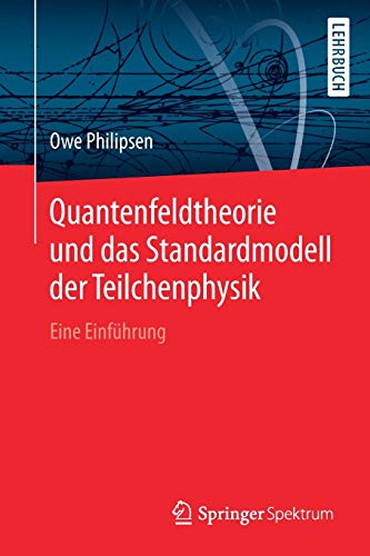 Quantenfeldtheorie und das Standardmodell der Teilchenphysik: Eine Einführung