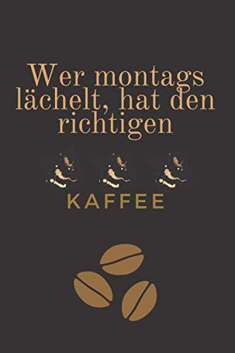 Wer montags lächelt hat den richtigen Kaffee: Kaffee | Design für Kaffeetrinker | Eintragen von Notizen, Terminen, Aufgaben, Ideen | ca. Din A5 | ca.120 Seiten | Geschenk für Kaffeeliebhaber | |