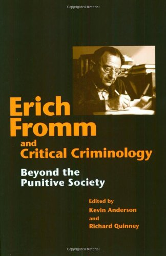 Erich Fromm and Critical Criminology: BEYOND THE PUNITIVE SOCIETY