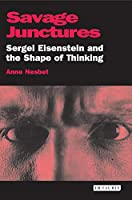 Savage Junctures: Sergei Eisenstein And the Shape of Thinking (Kino - the Russian Cinema)