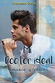 Mi doctor ideal: Romance y placer par Francesca Duran