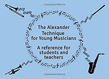 Paperback The Alexander Technique For Young Musicians: A reference for students and teachers Book