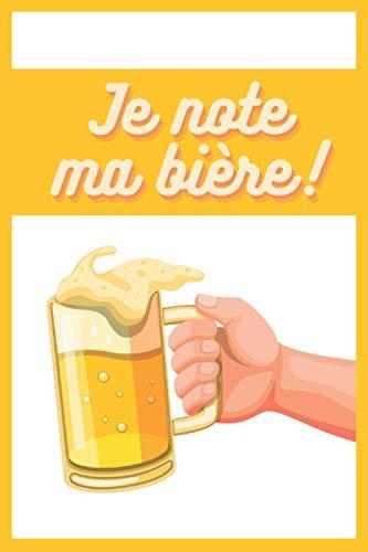 Je note ma bière !: Carnet à compléter pour noter chaque bière que vous goûtez | Parfait pour les amateurs de bière ! Format 6x9 pouces de 120 pages