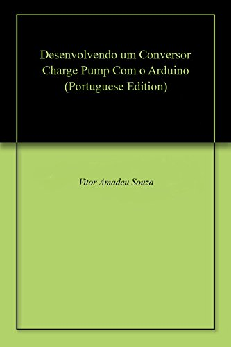 Desenvolvendo um Conversor Charge Pump Com o Arduino (Portuguese Edition)