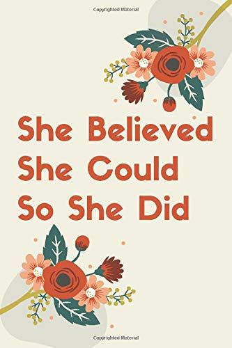 She Believed She Could So She Did: Notebook Jounal  gift  for man woman boy girl 6x9'' 100 Page