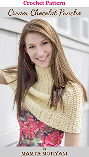 Cream Chocolat   Crochet Pattern: A Designer & Easy Turtleneck Poncho For Romantic Women (Crochet Poncho Patterns) (English Edition)