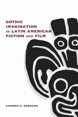 Compare Textbook Prices for Gothic Imagination in Latin American Fiction and Film Reprint Edition ISBN 9780826362773 by Serrano, Carmen A.
