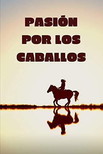 Pasión por los caballos: Diario de caballo | Cuaderno de equitación 132 páginas 6x9 pulgadas | Regalo para los chicos y chicas que practican ... de deportes al aire libre (Diario caballo)