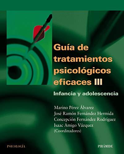 GUIA DE TRATAMIENTOS PSICOLÓGICOS EFICACES III: Infancia y adolescencia (Psicología) (Spanish Edit