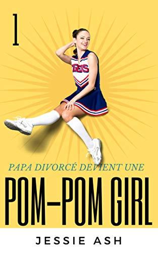Papa Divorcé Devient Une Pom-Pom Girl: Une Micro Mini Histoire D'Amour (French Edition)