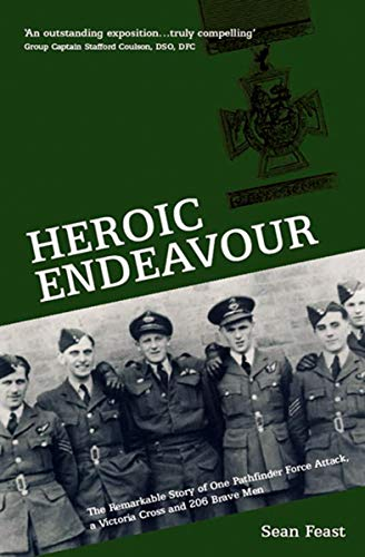 Heroic Endeavour: The Remarkable Story of One Pathfinder Force Attack, a Victoria Cross and 206 Brave Men (English Edition)