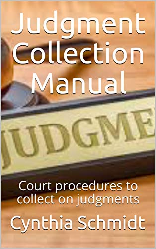 Judgment Collection Manual: Court procedures to collect on judgments (English Edition)