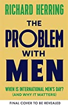 The Problem with Men: When is it International Men's Day? (and why it matters) (English Edition)