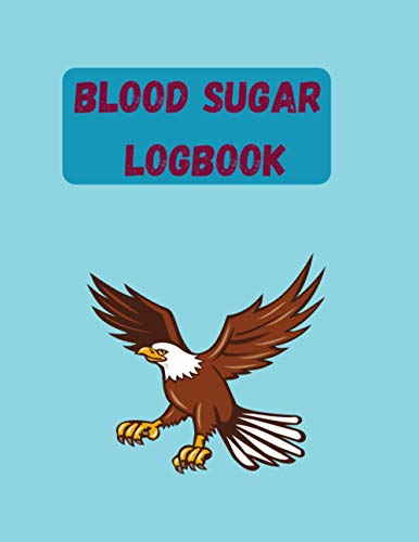 Blood Sugar logbook: eagle Weekly Blood Glucose Monitor Log Book Diary for 52 weeks, 4 Times Before-After (Breakfast, Lunch, Dinner & Night)