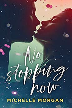 No Stopping Now (Love in Charge Book 2) by [Michelle Morgan]