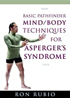 Basic Pathfinder Mind/Body Techniques for Asperger's Syndrome