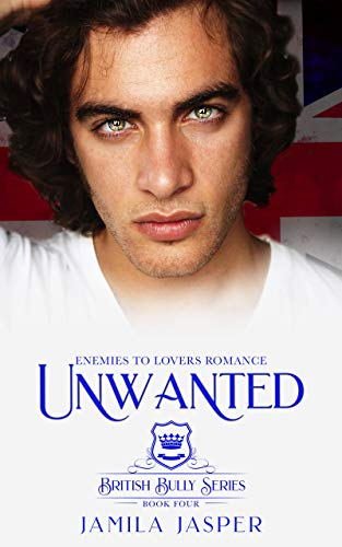 Unwanted: Enemies To Lovers Romance (British Bully Series Book 4) (English Edition)