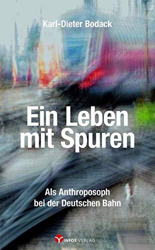 Ein Leben mit Spuren: Als Anthroposoph bei der Deutschen Bahn