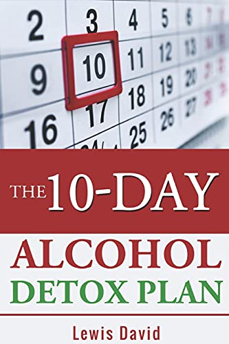 The 10-Day Alcohol Detox Plan: Stop Drinking Easily & Safely (Self Help)