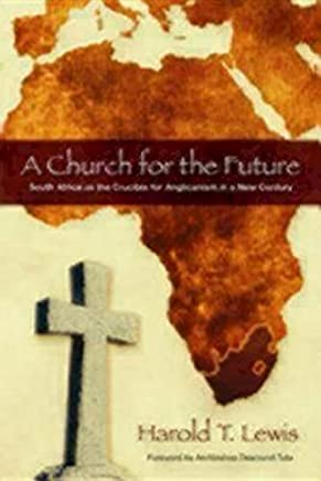 A Church for the Future: South Africa as the Crucible for Anglicanism in a New Century by Harold T. Lewis (2007-10-01)