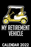 My Retirement Vehicle Calendar 2022: Funny Retired Golf Player Humor Golfer Golf Cart Joke Themed Calendar 2022 Cover Appointment Planner Book & Organizer For Daily Notes