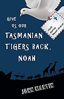 [John Martin, Maria Connors]のGive us back our Tasmanian tigers, Noah (English Edition)