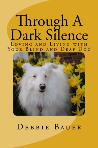 Through A Dark Silence: Loving and Living with Your Blind and Deaf...