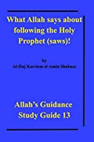 What Allah says about following the Holy Prophet (saws)!