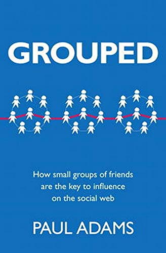 Grouped: How small groups of friends are the key to influence on the social web (Voices That Matter)の詳細を見る