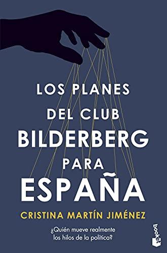 Los planes del Club Bilderberg para España: ¿Quién ha tomado realmente las decisiones políticas más importantes en las últimas cuatro décadas? (Divulgación)
