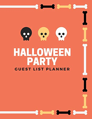 Halloween Party Guest List Planner: The perfect bones and skeleton skulls notebook to track your guest's addresses, phone number, email address, ... attending and host or hostess gifts received.