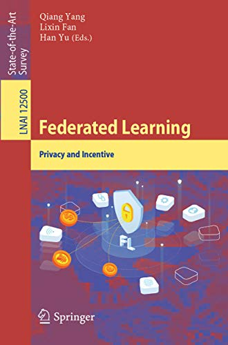Federated Learning: Privacy and Incentive (Lecture Notes in Computer Science Book 12500) (English Edition)