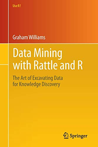 Data Mining with Rattle and R: The Art of Excavating Data for Knowledge Discovery (Use R!)