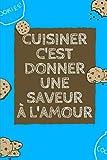 Cuisiner c'est donner une saveur à l'amour: Carnet de recettes à remplir au gré de ses envies  ...
