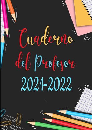Cuaderno del Profesor 2021-2022: Grande agendas escolares para Profesores 2021 2022 a4- semana vista español - Calendario educacion , diario regalos para profesora.