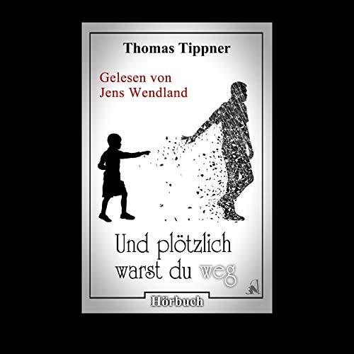 Und plötzlich warst du weg Audiobook By Thomas Tippner cover art